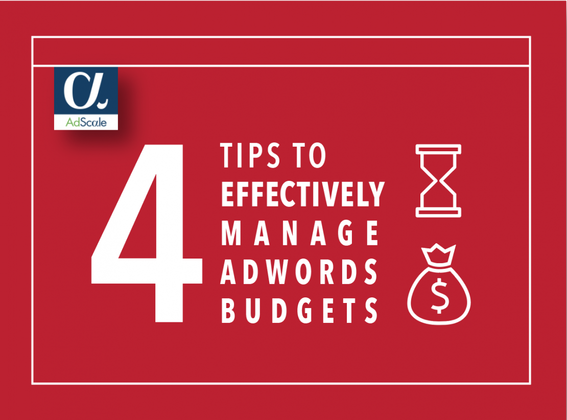4 Tips to Effectively Manage Google Ads Budgets