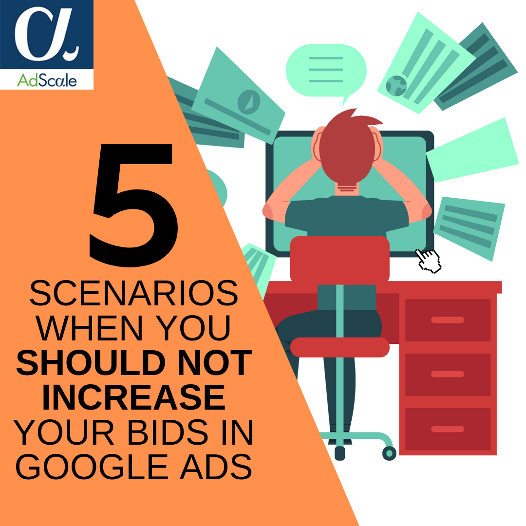 5 Scenarios When You Should Not Increase Your Bids in Google Ads